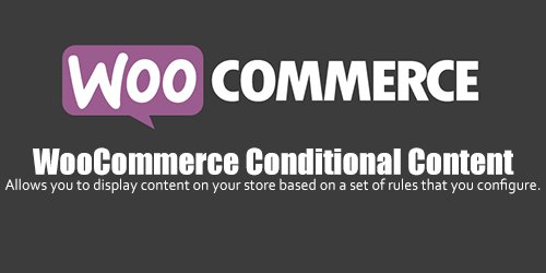 WooCommerce - Conditional Content v2.0.0