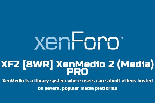 XF2 [8WR] XenMedio 2 (Media) PRO v2.1.0.3 - XenForo 2 Add-On